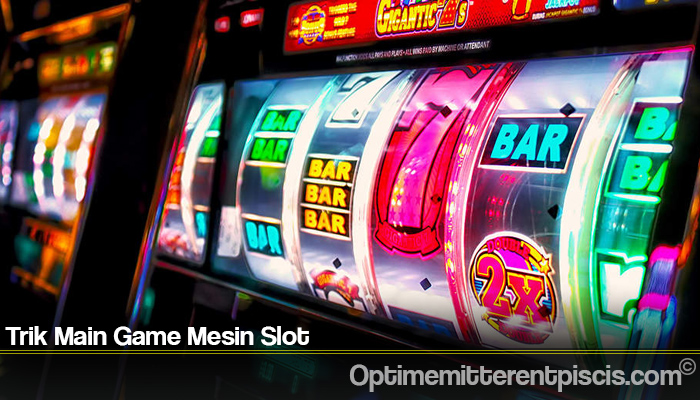 Trik Main Game Mesin Slot